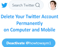 Delete Your Twitter Account Permanently on Computer and Mobile